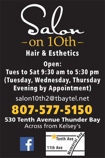 Salon on 10th (807-577-5150) - Annonce illustrée======= - Open: Hair & Esthetics Tues to Sat 9:30 am to 5:30 pm (Tuesday, Wednesday, Thursday Evening by Appointment) 807-577-5150 530 Tenth Avenue Thunder Bay Across from Kelsey s Tenth Ave 11th Ave Memorial Av