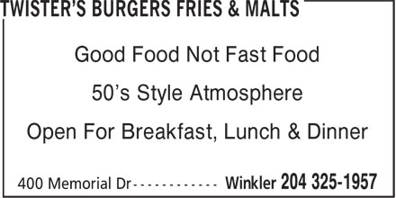 Twister's Burgers Fries & Malts (204-325-1957) - Display Ad - Good Food Not Fast Food 50's Style Atmosphere Open For Breakfast, Lunch & Dinner