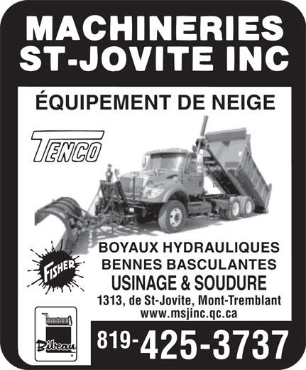 Les Machineries St-Jovite (819-425-3737) - Annonce illustrée======= - USINAGE & SOUDURE 1313, de St-Jovite, Mont-Tremblant www.msjinc.qc.ca 819- 425-3737 ÉQUIPEMENT DE NEIGE BOYAUX HYDRAULIQUES BENNES BASCULANTES