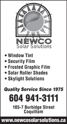 Newco Solar Solutions (604-941-3111) - Display Ad - Window Tint Security Film Frosted Graphic Film Solar Roller Shades Skylight Solutions Quality Service Since 1975 105-7 Burbidge Street Coquitlam www.newcosolarsolutions.ca Window Tint Security Film Frosted Graphic Film Solar Roller Shades Skylight Solutions Quality Service Since 1975 105-7 Burbidge Street Coquitlam www.newcosolarsolutions.ca