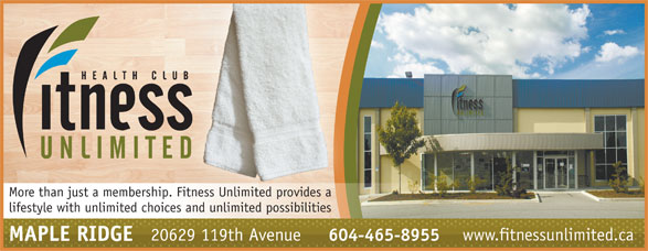 Fitness Unlimited (604-465-8955) - Annonce illustrée======= - More than just a membership. Fitness Unlimited provides a lifestyle with unlimited choices and unlimited possibilities www.fitnessunlimited.ca 20629 119th Avenue 604-465-8955 MAPLE RIDGE