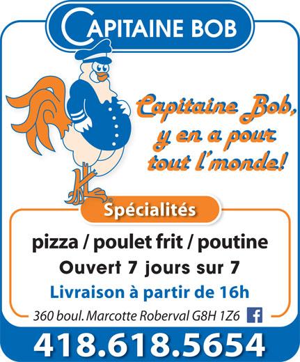 Restaurant Capitaine Bob (418-275-3743) - Annonce illustrée======= - Spécialités pizza / poulet frit / poutine Ouvert 7 jours sur 7 Livraison à partir de 16h 360 boul. Marcotte Roberval G8H 1Z6 418.618.5654