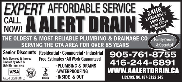 A Alert Drain (416-244-6891) - Annonce illustrée======= - PLUMBING & DRAINS WATERPROOFING INSIDE  & OUT LICENCE NO. T87-3122 345 A ALERT DRAIN LIMITED AFFORDABLE SERVICE EXPERT CALL NOW! THE OLDEST & MOST RELIABLE PLUMBING & DRAINAGE CO SERVING THE GTA AREA FOR OVER 85 YEARS Senior Discounts Residential   Commercial   Industrial 905-761-8755 Fully Licenced & Insured Free Estimates   All Work Guaranteed Covered by WSIB & 416-244-6891 Liability Insurance