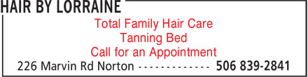 Hair By Lorraine (506-839-2841) - Annonce illustrée======= - Total Family Hair Care Tanning Bed Call for an Appointment