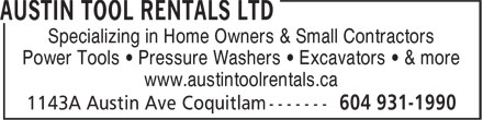 Austin Tool Rentals Ltd (604-931-1990) - Display Ad - Specializing in Home Owners & Small Contractors Power Tools • Pressure Washers • Excavators • & more www.austintoolrentals.ca