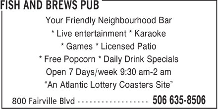 """Fish And Brews Pub (506-635-8506) - Annonce illustrée======= - Your Friendly Neighbourhood Bar * Live entertainment * Karaoke * Games * Licensed Patio * Free Popcorn * Daily Drink Specials Open 7 Days/week 9:30 am-2 am """"An Atlantic Lottery Coasters Site"""""""
