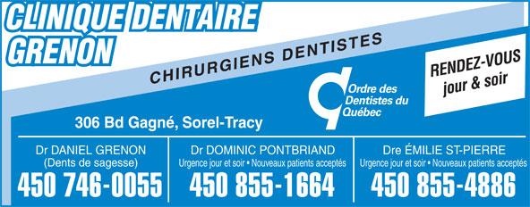 Clinique Dentaire Grenon (450-746-0055) - Display Ad - CLINIQUE DENTAIRE GRENON RENDEZ-VOUS CHIRURGIENS DENTISTES jour & soir 306 Bd Gagné, Sorel-Tracy Dr DANIEL GRENON Dre ÉMILIE ST-PIERREDr DOMINIC PONTBRIAND (Dents de sagesse) Urgence jour et soir   Nouveaux patients acceptés 450 746-0055 450 855-4886450 855-1664