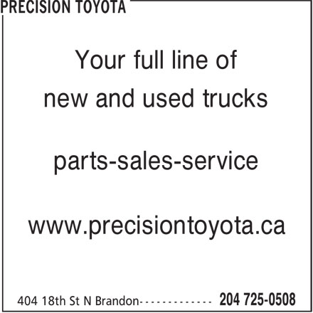 Precision Toyota (204-725-0508) - Display Ad - Your full line of new and used trucks parts-sales-service www.precisiontoyota.ca Your full line of new and used trucks parts-sales-service www.precisiontoyota.ca