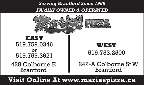 Maria's Pizza (519-759-0346) - Display Ad - FAMILY OWNED & OPERATED EAST 519.759.0346 WEST or 519.753.2500 519.759.3621 242-A Colborne St W 428 Colborne E Brantford Visit Online At www.mariaspizza.ca Serving Brantford Since 1968