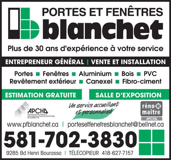 Blanchet Portes & Fenêtres (418-627-7158) - Display Ad - SALLE D EXPOSITION ESTIMATION GRATUITE Un service accueillant et personnalisé www.pfblanchet.ca 581-702-3830 9285 Bd Henri Bourassa TÉLÉCOPIEUR  418-627-7157 Plus de 30 ans d'expérience à votre service ENTREPRENEUR GÉNÉRAL VENTE ET INSTALLATION