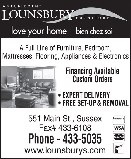 Lounsbury Furniture (506-433-5035) - Annonce illustrée======= - love your home bien chez soi A Full Line of Furniture, Bedroom, Mattresses, Flooring, Appliances & Electronics Financing Available Custom Orders EXPERT DELIVERY FREE SET-UP & REMOVAL 551 Main St., Sussex Fax# 433-6108 Phone - 433-5035 www.lounsburys.com