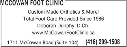 McCowan Foot Clinic (416-299-1508) - Display Ad - Custom Made Orthotics & More! Total Foot Care Provided Since 1986 Deborah Dunphy, D.Ch. www.McCowanFootClinic.ca