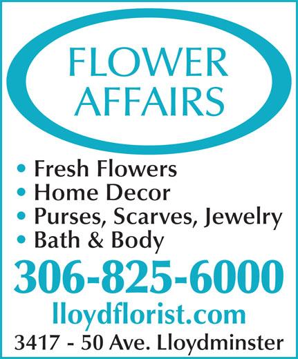 Flower Affairs (306-825-6000) - Annonce illustrée======= - Fresh Flowers Home Decor Purses, Scarves, Jewelry Bath & Body 306-825-6000 lloydflorist.com 3417 - 50 Ave. Lloydminster