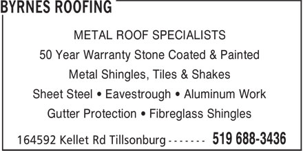 Byrnes Roofing (519-688-3436) - Display Ad - METAL ROOF SPECIALISTS 50 Year Warranty Stone Coated & Painted Metal Shingles, Tiles & Shakes Sheet Steel • Eavestrough • Aluminum Work Gutter Protection • Fibreglass Shingles