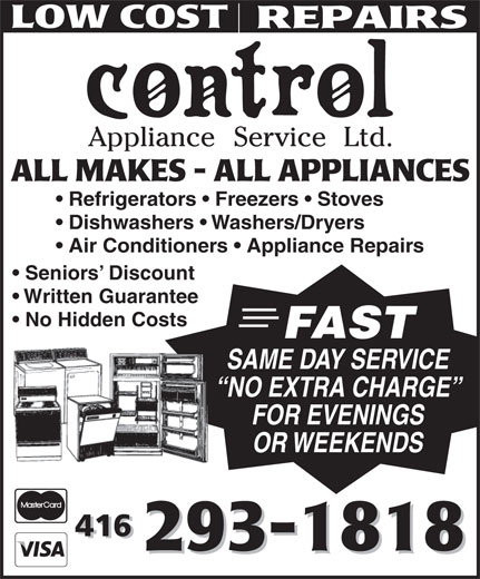 Control Appliance Service Ltd (416-293-1818) - Display Ad - Dishwashers   Washers/Dryers Refrigerators   Freezers   Stoves FOR EVENINGS OR WEEKENDS Air Conditioners   Appliance Repairs Seniors  Discount Written Guarantee No Hidden Costs FAST SAME DAY SERVICE NO EXTRA CHARGE