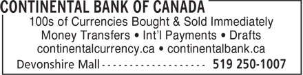 Continental Currency Exchange (519-250-1007) - Display Ad - 100s of Currencies Bought & Sold Immediately Money Transfers • Int'l Payments • Drafts continentalcurrency.ca • continentalbank.ca