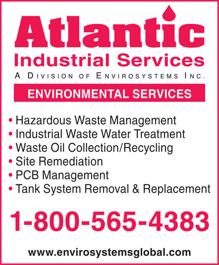 Atlantic Industrial Cleaners (1-800-565-4383) - Annonce illustrée======= - ENVIRONMENTAL SERVICES Hazardous Waste Management Industrial Waste Water Treatment Waste Oil Collection/Recycling Site Remediation PCB Management Tank System Removal & Replacement 1-800-565-4383 www.envirosystemsglobal.com