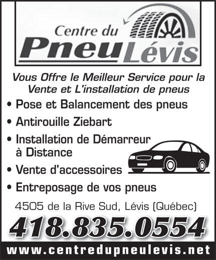 Centre du Pneu Lévis (2006) Inc (418-835-0554) - Annonce illustrée======= - Vous Offre le Meilleur Service pour la Vente et L'installation de pneus Pose et Balancement des pneus Antirouille Ziebart Installation de Démarreur à Distance Vente d'accessoires Entreposage de vos pneus 4505 de la Rive Sud, Lévis (Québec)4505 de la Rive Sud, Lévis (Québec) 418.835.0554 www.centredupneulevis.net