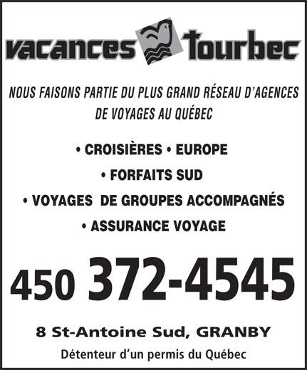 Agence de Voyages Vacances Tourbec (450-372-4545) - Annonce illustrée======= - NOUS FAISONS PARTIE DU PLUS GRAND RÉSEAU D AGENCES DE VOYAGES AU QUÉBEC CROISIÈRES   EUROPE FORFAITS SUD VOYAGES  DE GROUPES ACCOMPAGNÉS ASSURANCE VOYAGE 450 372-4545 8 St-Antoine Sud, GRANBY Détenteur d un permis du Québec