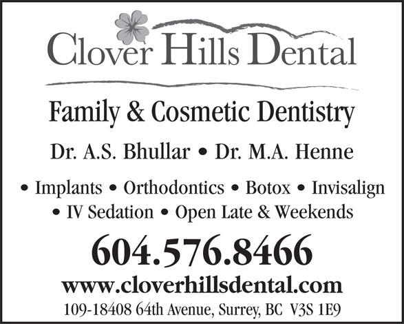 Clover Hills Dental (604-576-8466) - Annonce illustrée======= - 604.576.8466 www.cloverhillsdental.com 109-18408 64th Avenue, Surrey, BC  V3S 1E9 IV Sedation   Open Late & Weekends Family & Cosmetic Dentistry Dr. A.S. Bhullar   Dr. M.A. Henne Implants   Orthodontics   Botox   Invisalign