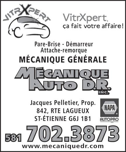 Garage Mécanique Auto D R Inc (418-836-3073) - Display Ad - Pare-Brise - Démarreur Attache-remorque MÉCANIQUE GÉNÉRALE Jacques Pelletier, Prop. 842, RTE LAGUEUX ST-ÉTIENNE G6J 1B1 581 702.3873 www.mecaniquedr.com