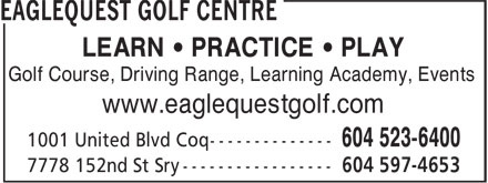 Eaglequest Golf Centre (604-523-6400) - Annonce illustrée======= - LEARN • PRACTICE • PLAY Golf Course, Driving Range, Learning Academy, Events www.eaglequestgolf.com