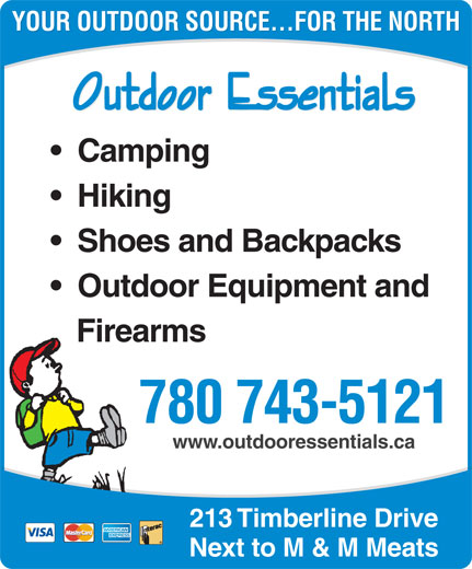 Outdoor Essentials (780-743-5121) - Display Ad - Hiking Shoes and Backpacks Outdoor Equipment and Firearms 780 743-5121 www.outdooressentials.ca 213 Timberline Drive Next to M & M Meats YOUR OUTDOOR SOURCE...FOR THE NORTH Camping