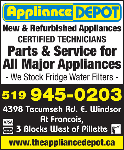 Appliance Depot (519-945-0203) - Display Ad - New & Refurbished Appliances CERTIFIED TECHNICIANS Parts & Service for All Major Appliances - We Stock Fridge Water Filters - 519 945-0203 4398 Tecumseh Rd. E. Windsor At Francois, 3 Blocks West of Pillette www.theappliancedepot.ca