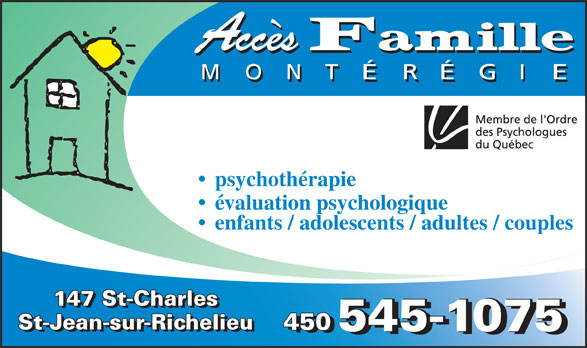 Accès Famille Montérégie (450-545-1075) - Display Ad - évaluation psychologique enfants / adolescents / adultes / couples 147 St-Charles St-Jean-sur-Richelieu 450 450 545-1075545-1075 St-Jean-sur-Richelieu 450 545-1075 psychothérapie