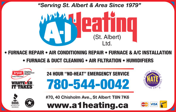 A-1 Heating St Albert Ltd (780-458-0912) - Annonce illustrée======= - Serving St. Albert & Area Since 1979 FURNACE REPAIR   AIR CONDITIONING REPAIR   FURNACE & A/C INSTALLATION FURNACE & DUCT CLEANING   AIR FILTRATION   HUMIDIFIERS 780-544-0042 #70, 40 Chisholm Ave., St Albert T8N 7K6 www.a1heating.ca 24 HOUR  NO-HEAT  EMERGENCY SERVICE