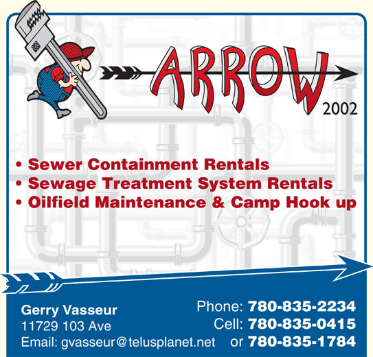Arrow Plumbing & Heating (780-835-2234) - Display Ad - 2002 Sewer Containment Rentals Sewage Treatment System Rentals Oilfield Maintenance & Camp Hook up Phone: 780-835-2234 Gerry Vasseur Cell: 780-835-0415 11729 103 Ave or 780-835-1784