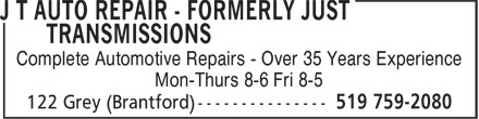 J T AUTO REPAIR - Formerly Just Transmissions (519-759-2080) - Display Ad - Complete Automotive Repairs - Over 35 Years Experience Mon-Thurs 8-6 Fri 8-5