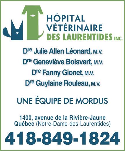 Hôpital Vétérinaire Des Laurentides Inc (418-849-1824) - Annonce illustrée======= - INC. re D Julie Allen Léonard, M.V. re D Geneviève Boisvert, M.V. re D Fanny Gionet, M.V. re D Guylaine Rouleau, M.V. 1400, avenue de la Rivière-Jaune Québec (Notre-Dame-des-Laurentides) 418-849-1824