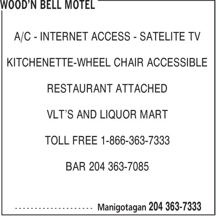 Wood'n Bell Motel (204-363-7333) - Display Ad - A/C - INTERNET ACCESS - SATELITE TV KITCHENETTE-WHEEL CHAIR ACCESSIBLE RESTAURANT ATTACHED VLT'S AND LIQUOR MART TOLL FREE 1-866-363-7333 BAR 204 363-7085