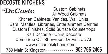 Decoste Kitchens Manufacturing Ltd (902-765-2466) - Display Ad - Custom Cabinets All Wood Cabinets Kitchen Cabinets, Vanities, Wall Units, Bars, Mantles, Libraries, Entertainment Centres Custom Finishes, Solid Surface Countertops Karl Decoste - Chris Decoste Come See Our Showroom Or Visit Us At: www.decostekitchens.com