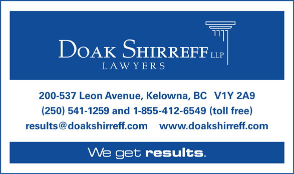 Doak Shirreff LLP (250-763-4323) - Display Ad - (250) 541-1259 and 1-855-412-6549 (toll free) We get results 200-537 Leon Avenue, Kelowna, BC   V1Y 2A9
