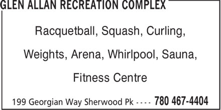 Glen Allan Recreation Complex (780-467-4404) - Display Ad - Weights, Arena, Whirlpool, Sauna, Fitness Centre Racquetball, Squash, Curling,