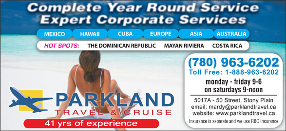 Parkland Travel & Cruise (780-963-6202) - Display Ad - MEXICO HAWAII MAYAN RIVIERA COSTA RICATHE DOMINICAN REPUBLIC HOT SPOTS: monday - friday 9-6 on saturdays 9-noon TRAVEL & CRUISE Insurance is separate and we use RBC Insurance 41 yrs of experience CUBA EUROPE ASIA AUSTRALIA