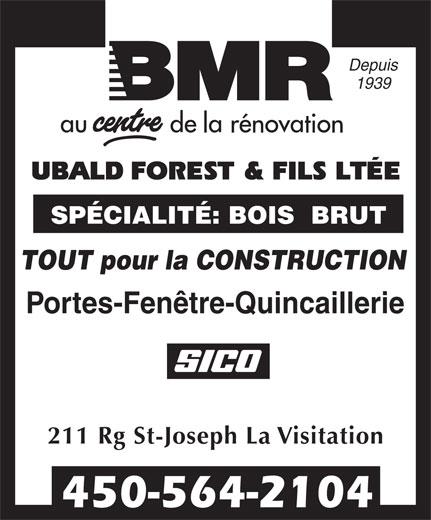 BMR (450-564-2104) - Display Ad - Depuis 1939 SPÉCIALITÉ: BOIS  BRUT TOUT pour la CONSTRUCTION Portes-Fenêtre-Quincaillerie 211 Rg St-Joseph La Visitation 450-564-2104