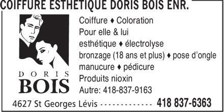 Coiffure Esthétique Doris Bois Enr. (418-837-6363) - Display Ad - Coiffure æ Coloration Pour elle & lui esthétique æ électrolyse bronzage (18 ans et plus) æ pose d'ongle manucure æ pédicure Produits nioxin Autre: 418-837-9163