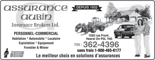 Assurance Aubin Insurance Brokers Ltd (705-362-4396) - Display Ad - DEPUIS 1932 DEPUIS 1932 PERSONNEL-COMMERCIAL 1020 rue Front. 1020 rue Front. PERSONNEL-COMMERCIAL Le meilleur choix en solutions d assurances Habitation * Automobile * Locataire Hearst On P0L 1N0 Exploitation * Equipement 705 - 362-4396 Forestier & Minier sans frais 1-800-465-6177 Habitation * Automobile * Locataire Hearst On P0L 1N0 Exploitation * Equipement 705 - 362-4396 Forestier & Minier sans frais 1-800-465-6177 Le meilleur choix en solutions d assurances