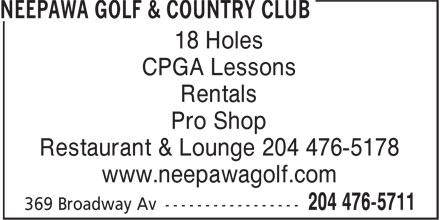 Neepawa Golf & Country Club (204-476-5711) - Annonce illustrée======= - Pro Shop Restaurant & Lounge 204 476-5178 www.neepawagolf.com 18 Holes CPGA Lessons Rentals