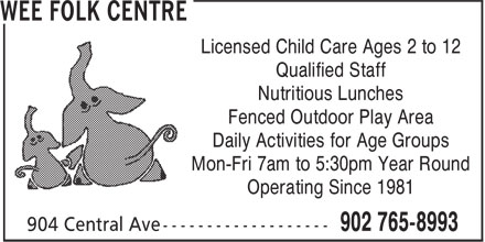 Wee Folk Centre (902-765-8993) - Display Ad - Qualified Staff Nutritious Lunches Fenced Outdoor Play Area Daily Activities for Age Groups Mon-Fri 7am to 5:30pm Year Round Operating Since 1981 Licensed Child Care Ages 2 to 12