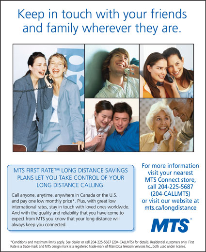 MTS (204-225-4249) - Annonce illustrée======= - For more information visit your nearest MTS Connect store, call 204-225-5687 (204-CALLMTS) or visit our website at mts.ca/longdistance