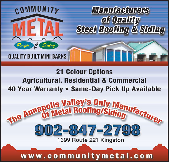 Community Metal (902-847-2798) - Display Ad - Manufacturers of Quality Steel Roofing & SidingS Roofing Siding Siding 21 Colour Options21Cl Otioourpons Agricultural, Residential & Commercial 40 Year Warranty   Same-Day Pick Up Available 902-847-2798 1399 Route 221 Kingston1399 R te 221 Kin toougsn www.communitymetal.com Manufacturers of Quality Steel Roofing & SidingS Roofing Siding Siding 21 Colour Options21Cl Otioourpons Agricultural, Residential & Commercial 40 Year Warranty   Same-Day Pick Up Available 902-847-2798 1399 Route 221 Kingston1399 R te 221 Kin toougsn www.communitymetal.com Manufacturers of Quality Steel Roofing & SidingS Roofing Siding Siding 21 Colour Options21Cl Otioourpons Agricultural, Residential & Commercial 40 Year Warranty   Same-Day Pick Up Available 902-847-2798 1399 Route 221 Kingston1399 R te 221 Kin toougsn www.communitymetal.com Manufacturers of Quality Steel Roofing & SidingS Roofing Siding Siding 21 Colour Options21Cl Otioourpons Agricultural, Residential & Commercial 40 Year Warranty   Same-Day Pick Up Available 902-847-2798 1399 Route 221 Kingston1399 R te 221 Kin toougsn www.communitymetal.com