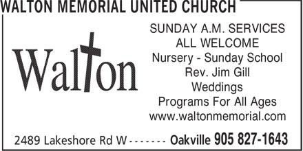 Walton Memorial United Church (905-827-1643) - Display Ad - SUNDAY A.M. SERVICES ALL WELCOME Nursery - Sunday School Rev. Jim Gill Weddings Programs For All Ages www.waltonmemorial.com