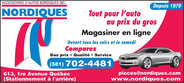 Nordiques (418-525-4811) - Annonce illustrée======= - ACCESSOIRES D'AUTOS NORDIQUES INC. Depuis 1979 Tout pour l auto au prix du gros Magasiner en ligne Ouvert tous les soirs et le samedi Comparez Bas prix   Qualité   Service (581) 702-4481 613, 1re Avenue Québec www.nordiques.com (Stationnement à l'arrière)