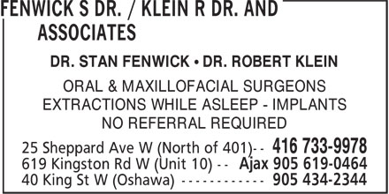 Dr. S Fenwick, Dr. R Klein & Associates (905-619-0464) - Display Ad - DR. STAN FENWICK • DR. ROBERT KLEIN ORAL & MAXILLOFACIAL SURGEONS EXTRACTIONS WHILE ASLEEP - IMPLANTS NO REFERRAL REQUIRED DR. STAN FENWICK • DR. ROBERT KLEIN ORAL & MAXILLOFACIAL SURGEONS EXTRACTIONS WHILE ASLEEP - IMPLANTS NO REFERRAL REQUIRED