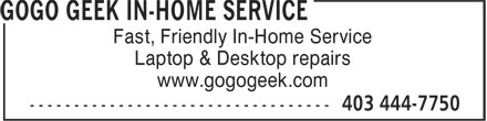GoGo Geek In-Home Service (403-444-7750) - Display Ad - Laptop & Desktop repairs www.gogogeek.com Fast, Friendly In-Home Service