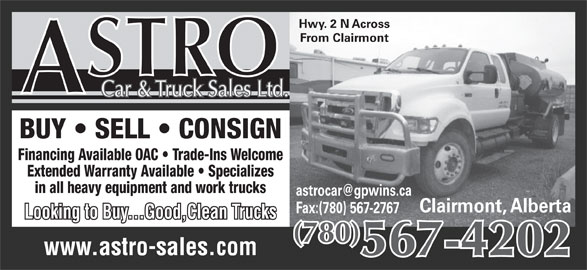 Astro Car & Truck Sales (780-567-4202) - Annonce illustrée======= - Hwy. 2 N Across From Clairmont Car & Truck Sales Ltd. BUY   SELL   CONSIGN Financing Available OAC   Trade-Ins Welcome Extended Warranty Available   Specializes in all heavy equipment and work trucks Clairmont, Alberta Fax:(780) 567-2767 Looking to Buy...Good,Clean Trucks (780) 567-4202 www.astro-sales.com